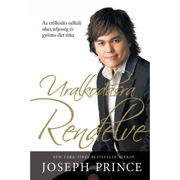 URALKODÁSRA RENDELVE / Joseph Prince